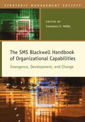 The SMS Blackwell Handbook of Organizational Capabilities: Emergence, Development, and Change - Strategic Management Society (Hardback)