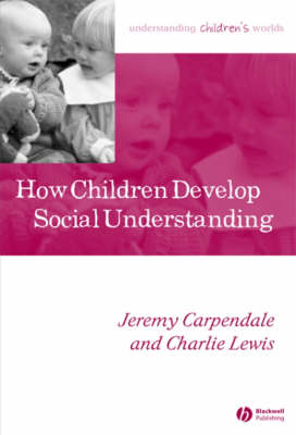 How Children Develop Social Understanding - Understanding Children's Worlds (Paperback)