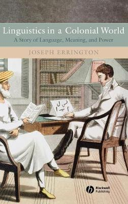 Linguistics in a Colonial World: A Story of Language, Meaning, and Power (Hardback)