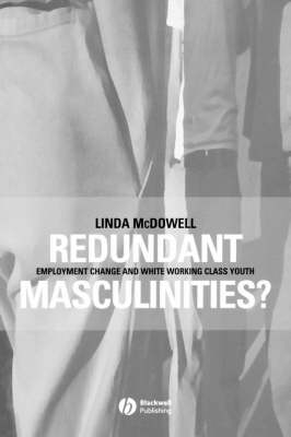 Redundant Masculinities?: Employment Change and White Working Class Youth - Antipode Book Series (Paperback)
