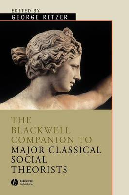 The Blackwell Companion to Major Classical Social Theorists - Wiley Blackwell Companions to Sociology (Paperback)