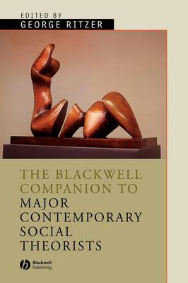The Blackwell Companion to Major Contemporary Social Theorists - Wiley Blackwell Companions to Sociology (Paperback)
