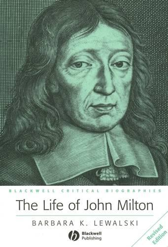 The Life of John Milton: A Critical Biography - Wiley Blackwell Critical Biographies (Paperback)