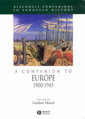 A Companion to Europe, 1900 - 1945 - Blackwell Companions to European History (Hardback)