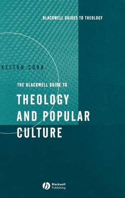 The Blackwell Guide to Theology and Popular Culture - Wiley Blackwell Guides to Theology (Hardback)