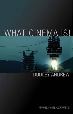 What Cinema is: Bazin's Quest and its Charge - Wiley-Blackwell Manifestos (Hardback)