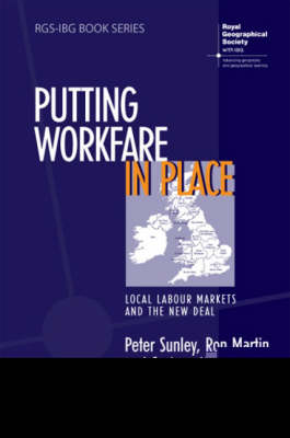 Putting Workfare in Place: Local Labour Markets and the New Deal - RGS-IBG Book Series (Paperback)