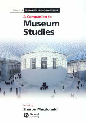 A Companion to Museum Studies - Blackwell Companions in Cultural Studies (Hardback)
