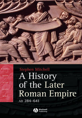 A History of the Later Roman Empire, AD 284 641: The Transformation of the Ancient World - Blackwell History of the Ancient World (Hardback)