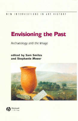 Envisioning the Past: Archaeology an the Image - New Interventions in Art History (Paperback)