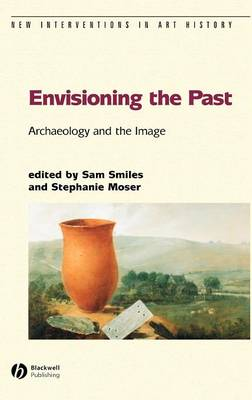 Envisioning the Past: Archaeology an the Image - New Interventions in Art History (Hardback)