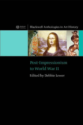 Post-Impressionism to World War II - Blackwell Anthologies in Art History (Paperback)