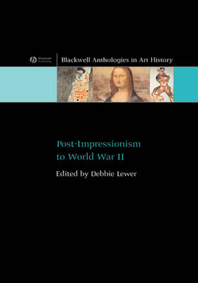 Post-Impressionism to World War II - Blackwell Anthologies in Art History S. (Hardback)