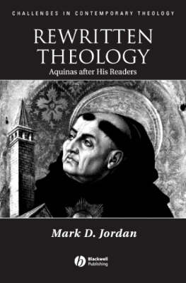 Rewritten Theology: Aquinas After His Readers - Challenges in Contemporary Theology (Hardback)