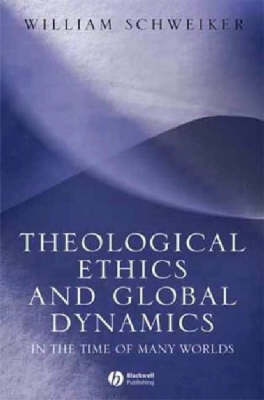 Theological Ethics in a Global Context: In the Time of Many Worlds (Hardback)