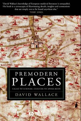 Premodern Places: Calais to Surinam, Chaucer to Aphra Behn (Hardback)