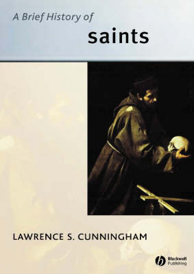 A Brief History of Saints - Wiley Blackwell Brief Histories of Religion (Paperback)