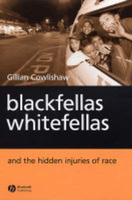 Blackfellas, Whitefellas and the Hidden Injuries of Race (Hardback)