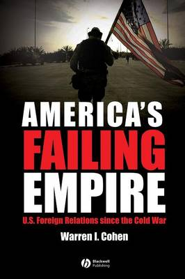 America's Failing Empire: U.S. Foreign Relations Since the Cold War - America's Recent Past (Paperback)