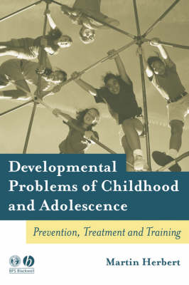 Developmental Problems of Childhood and Adolescence: A Guide to Preventive, Remedial and Therapeutic Interventions (Paperback)