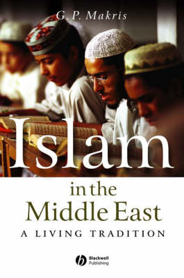 Islam in the Middle East: A Living Tradition (Paperback)