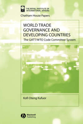 World Trade Governance and Developing Countries: The GATT/WTO Code Committee System - Chatham House Papers (Paperback)