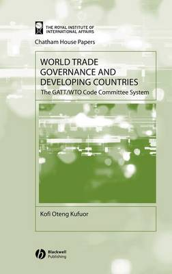 World Trade Governance and Developing Countries: The GATT/WTO Code Committee System - Chatham House Papers (Hardback)