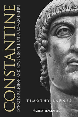 Constantine: Dynasty, Religion and Power in the Later Roman Empire - Blackwell Ancient Lives (Hardback)
