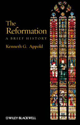 The Reformation: A Brief History - Wiley Blackwell Brief Histories of Religion (Paperback)