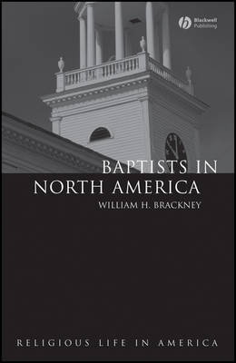 Baptists in North America: An Historical Perspective - Religious Life in America (Hardback)