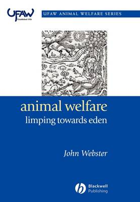 Animal Welfare: Limping Towards Eden: A Practical Approach to Redressing the Problem of Our Dominion Over the Animals - UFAW Animal Welfare (Paperback)