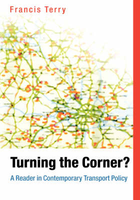 Turning the Corner?: A Reader in Contemporary Transport Policy (Paperback)