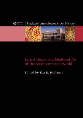 Late Antique and Medieval Art of the Mediterranean World - Blackwell Anthologies in Art History (Hardback)