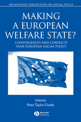 Making a European Welfare State?: Convergences and Conflicts Over European Social Policy - Broadening Perspectives in Social Policy (Paperback)