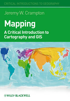 Mapping: A Critical Introduction to Cartography and GIS - Critical Introductions to Geography (Hardback)
