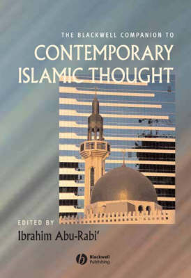 The Blackwell Companion to Contemporary Islamic Thought - Wiley Blackwell Companions to Religion (Hardback)