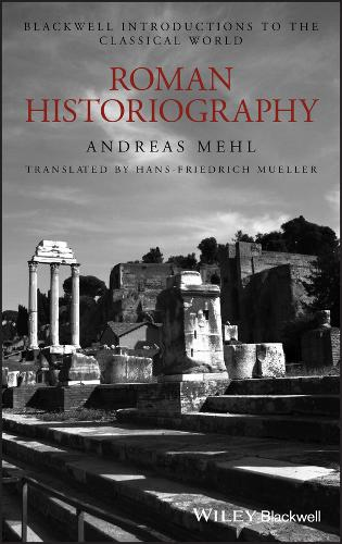 Roman Historiography: An Introduction to its Basic Aspects and Development - Blackwell Introductions to the Classical World (Hardback)