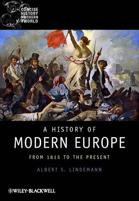 A History of Modern Europe: From 1815 to the Present - Wiley Blackwell Concise History of the Modern World (Hardback)