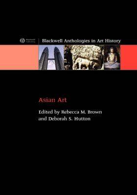 Asian Art: An Anthology - Blackwell Anthologies in Art History (Hardback)