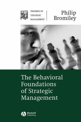 The Behavioral Foundations of Strategic Management - Theories of Strategic Management S. (Paperback)