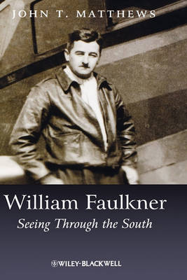 William Faulkner: Seeing Through the South - Wiley Blackwell Introductions to Literature (Hardback)