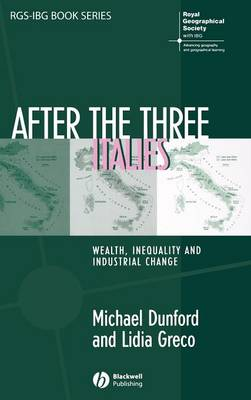 After the Three Italies: Wealth, Inequality and Industrial Change - RGS-IBG Book Series (Hardback)