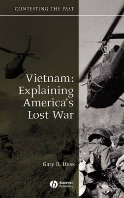 Vietnam: Explaining America's Lost War - Contesting the Past (Hardback)