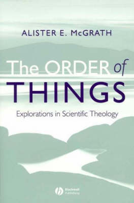 The Order of Things: Explorations in Scientific Theology (Hardback)