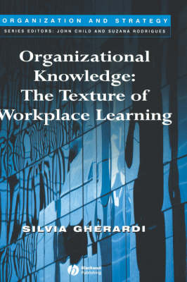 Organizational Knowledge: The Texture of Workplace Learning - Organization and Strategy (Hardback)