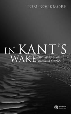 In Kant's Wake: Philosophy in the Twentieth Century (Hardback)