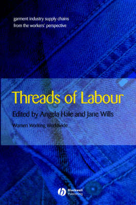Threads of Labour: Garment Industry Supply Chains from the Workers' Perspective - Antipode Book Series (Paperback)