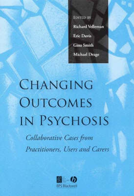 Changing Outcomes in Psychosis: Collaborative Cases from Practitioners, Users and Carers (Paperback)