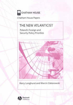 The New Atlanticist: Poland's Foreign and Security Policy Priorities - Chatham House Papers (Paperback)