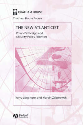 The New Atlanticist: Poland's Foreign and Security Policy Priorities - Chatham House Papers (Hardback)